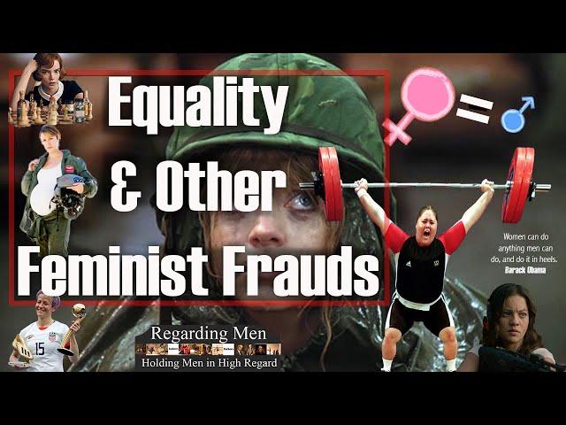 Equality and Other Feminist Frauds -  Regarding Men