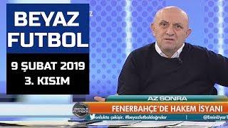 (..) Beyaz Futbol 9 Şubat 2019 Kısım 3/3 - Beyaz TV