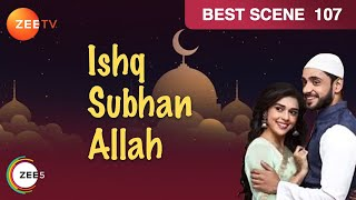 Ishq Subhan Allah | Hindi TV Serial | Epi - 107 | Best Scene | Adnan Khan, Eisha Singh | ZeeTV