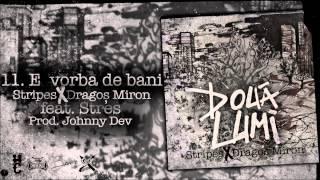 Stripes & Dragos Miron - E Vorba De Bani feat. Stres
