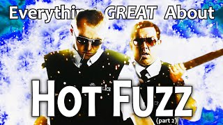 Everything GREAT About Hot Fuzz! (Part 2)