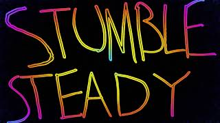 Stumble Steady - Coming To An End