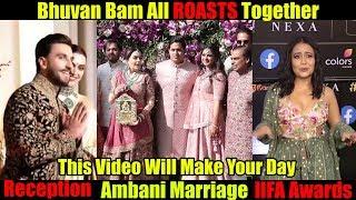 Bhuvan Bam All ROASTS Together | AMBANI Wedding | Ranveer-Deepika Reception | IIFA 2019