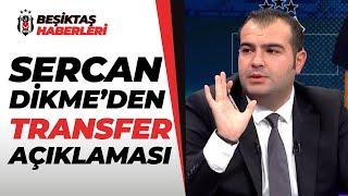 Sercan Dikme, Beşiktaş'ın İlgilendiği Futbolcuları Açıkladı! Alex Teixeira