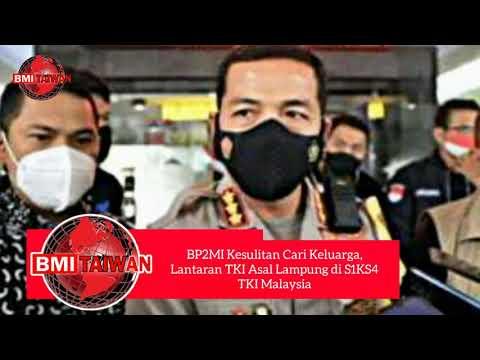 BMI Taiwan | BP2MI Kesulitan Cari Keluarga, Lantaran TKI Asal Lampung Di S1KS4 | TKI Malaysia