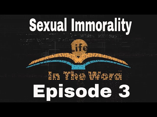 LIFE IN THE WORD EP 3-  Continuation of Sexual Immorality