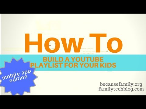 HOW TO: Build a YouTube Playlist for Your Kids (App Edition)