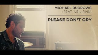 Michael Burrows ( Feat. Neil Finn) Please Don't Cry ( Official Music Video)