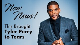 Now News! This Brought Tyler Perry to Tears