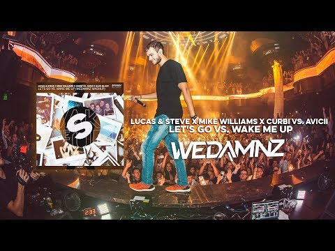 Lucas & Steve X Mike Williams X Curbi Vs. Avicii - Let's Go Vs. Wake Me Up (WeDamnz Mashup)