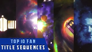 TOP 10 DOCTOR WHO FAN TITLE SEQUENCES