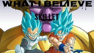 Dragon Ball Super / Z [AMV] Skillet - What I Believe