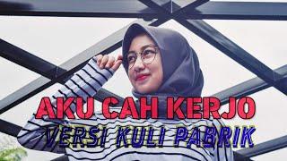 Download Story wa 30 detik Aku cah kerjo (Versi Kuli Pabrik) Mp3