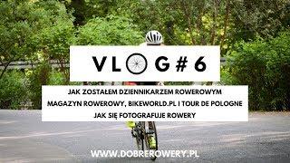 Vlog#6 Jak zostałem dziennikarzem rowerowym - przez Magazyn Rowerowy i BW do Tour de Pologne