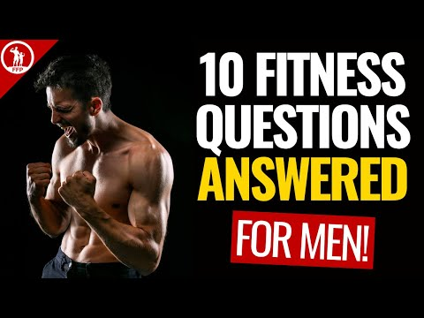 The Top 10 Fitness Questions For Men Answered: Everything You Need To Know