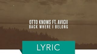 Otto Knows feat. Avicii - Back Where I Belong (Lyric Video)