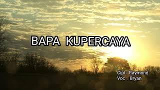 Lagu Rohani  BAPA KUPERCAYA ( Bryan)