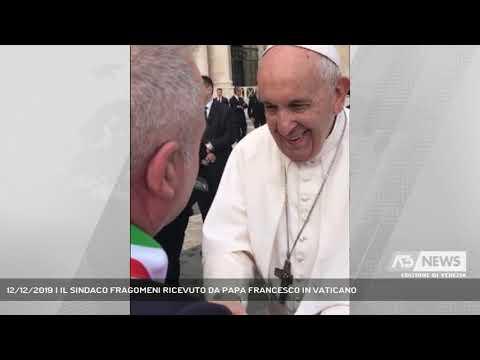 12/12/2019 | IL SINDACO FRAGOMENI RICEVUTO DA PAPA...