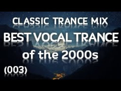 Classic Trance Mix - Best Vocal Trance of the 2000's (003)