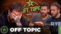 Off Topic: Ep. 13 - You've Aged Like a Heroin Addict