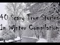 40 true scary winter stories past video compilation