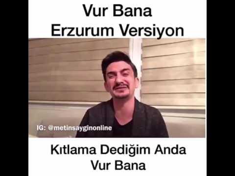 Vur Banaaa - Erzurum Versiyon