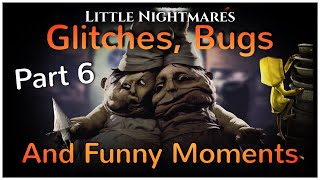 Little Nightmares - Glitches, Bugs and Funny Moments (Part 6)