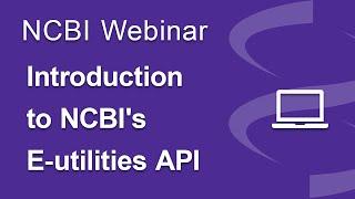 Webinar: Introduction to NCBI's E-utilities API