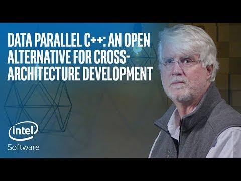 Data Parallel C++: An Open Alternative for Cross-Architecture Development   oneAPI   Intel Software