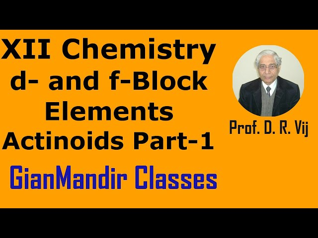 XII Chemistry | d- and f- Block Elements | Actinoids Part-1 by Gourav Sir