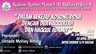 Download Video Ustadz Mohay Attaly / Dalam Sekejap Kosong Dosa Dengan Dua Haqqullah & Haqqul Adamiy MP3 3GP MP4