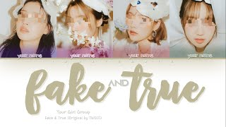 YOUR GIRL GROUP — FAKE & TRUE   Color Coded Lyrics Eng/Rom/Han