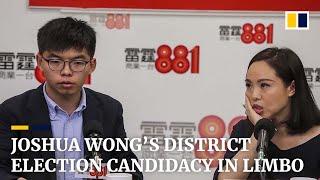Hong Kong activist Joshua Wong's district election candidacy in limbo