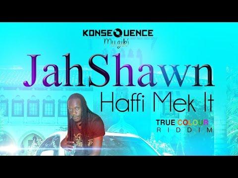 Jah Shawn - Haffi Mek It [True Colours Riddim] November 2015