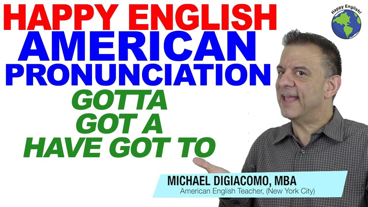 American English Pronunciation: Gotta / Got A / Have Got To
