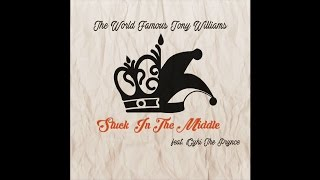 The World Famous Tony Williams - Stuck in the Middle (feat. Cyhi the Prynce)