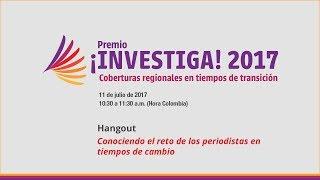 """Hangout - Premio ¡Investiga! 2017: """"Coberturas regionales en tiempos de transición""""."""