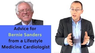 Advice to bernie sanders from a lifestyle medicine cardiologist - for health, america and the earth!