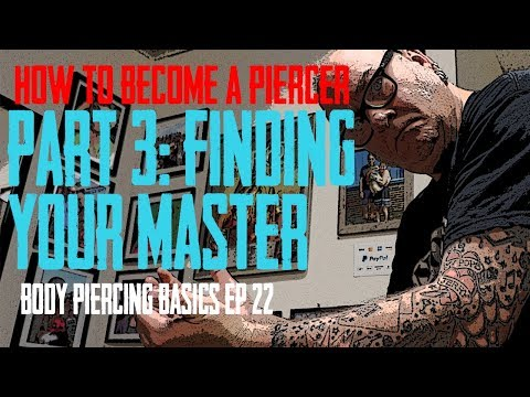 How to Become a Piercer Part 3, Finding Your Master - Body Piercing Basics EP 22
