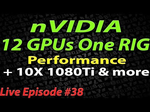 Live Episode #38 12 Nvidia GPUs in one rig! How's it do mining?! 10x 1080 Ti and more!