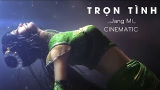 Trọn Tình - Jang Mi - Full Cinematic
