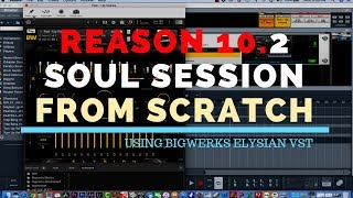 PROPELLERHEAD REASON 10. 2 SOUL SESSION BEAT CREATION | BIGWERKS ELYSIAN VST