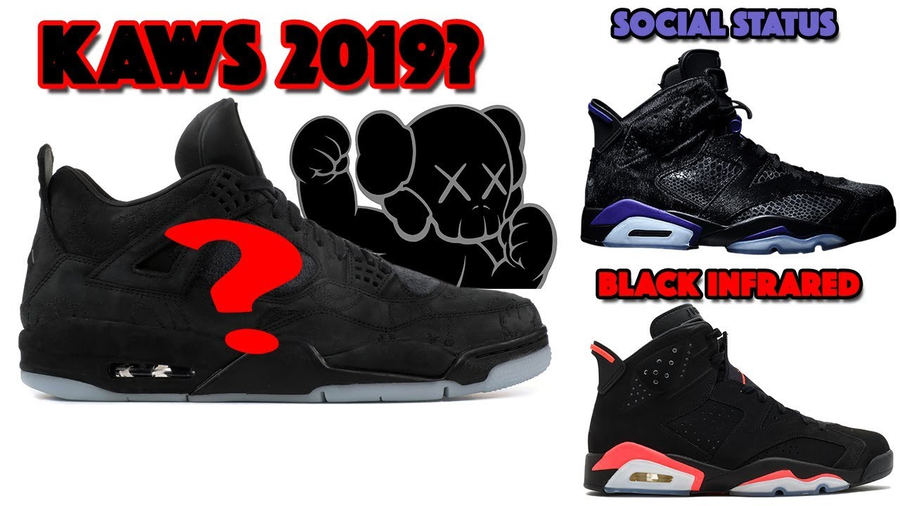 purchase cheap 21a16 c1855 KAWS AIR JORDAN 4 2019  SOCIAL STATUS JORDAN 6, BLACK INFRARED JORDAN 6 AND  MORE. SneakerFiles.com