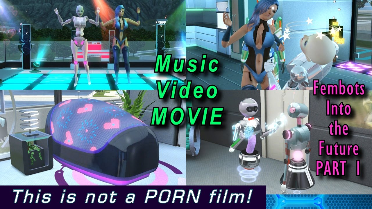 Sims 3 - Woohoo Hubba Norp FILM - Fembots Into the Future - Funny Music  Video Movie - part 1