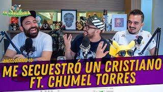 La Cotorrisa - Anecdotario 16 - Me secuestró un cristiano Ft. Chumel Torres