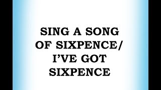 Sing A Song of Sixpence / I've Got Sixpence