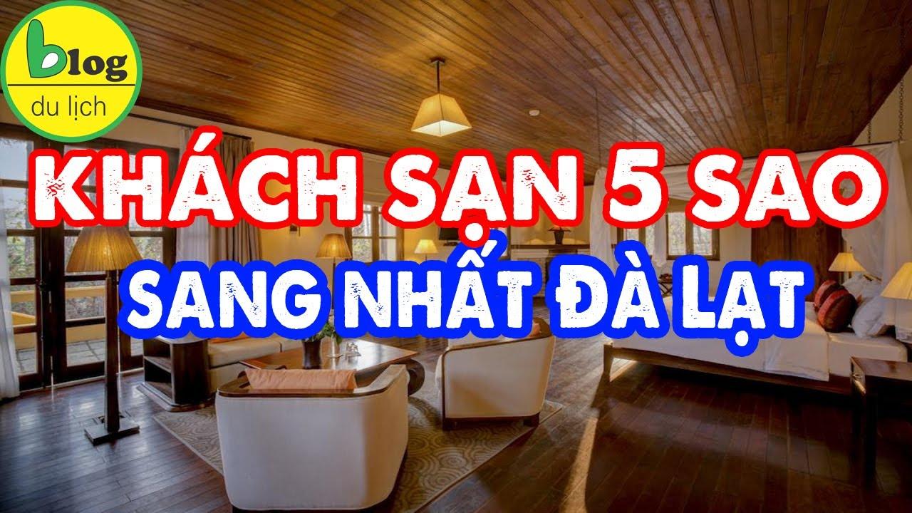 Du lịch Đà Lạt: 10 khách sạn 5 sao đắt nhất Đà Lạt