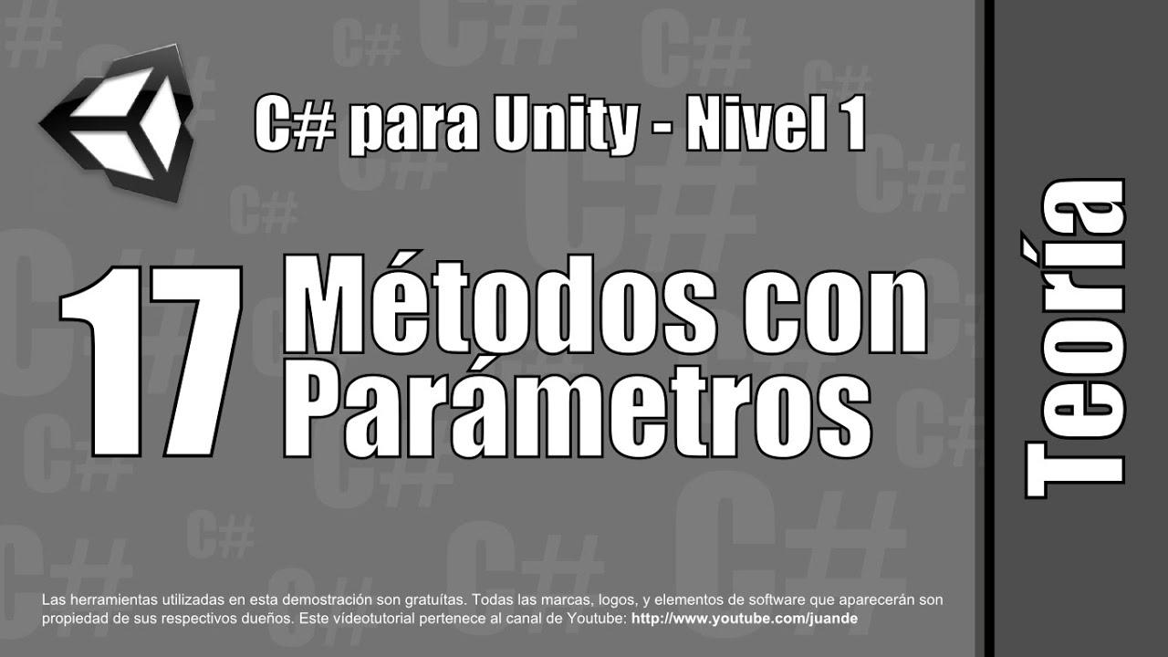 17 - Métodos con parámetros - Teoría del curso en español de C# para Unity - Nivel 1