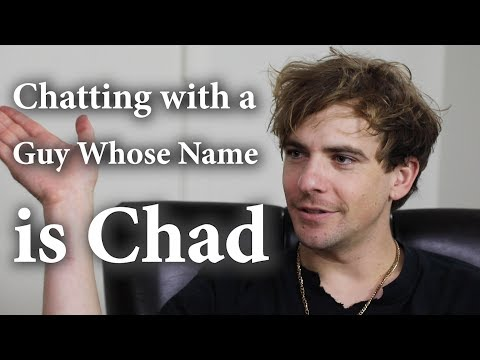 Chatting with a Guy Whose Name is Chad ft. Cherdleys