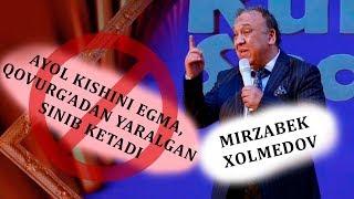 Mirzabek Xolmedov - Ayol kishini egma, qovurg`adan yaralgan, sinib ketadi!